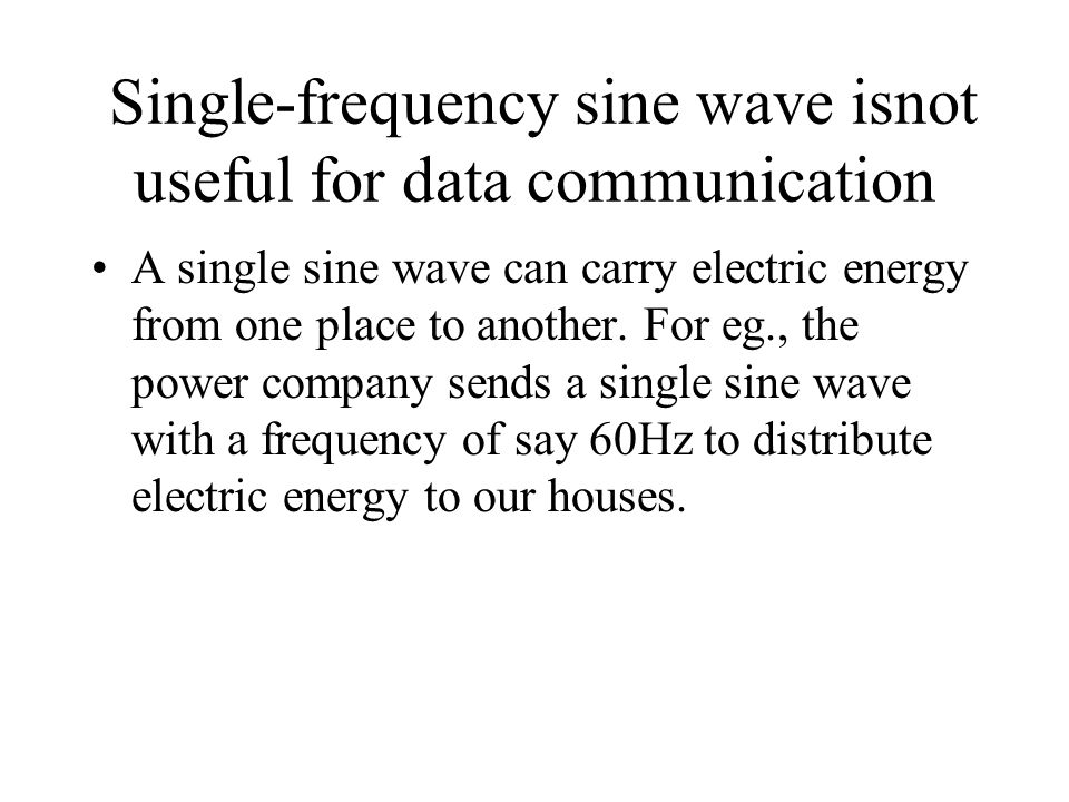 Single-frequency sine wave isnot useful for data communication