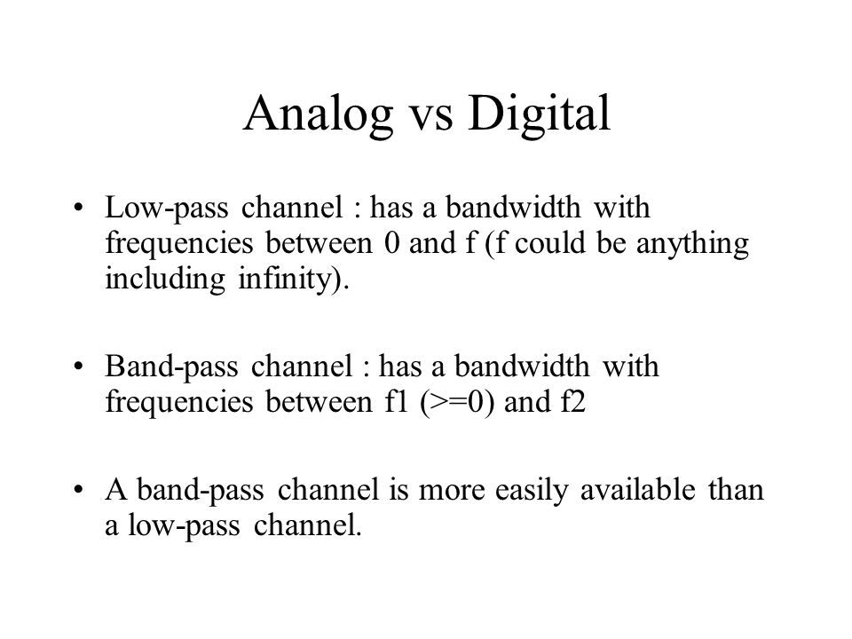 Analog vs Digital Low-pass channel : has a bandwidth with frequencies between 0 and f (f could be anything including infinity).