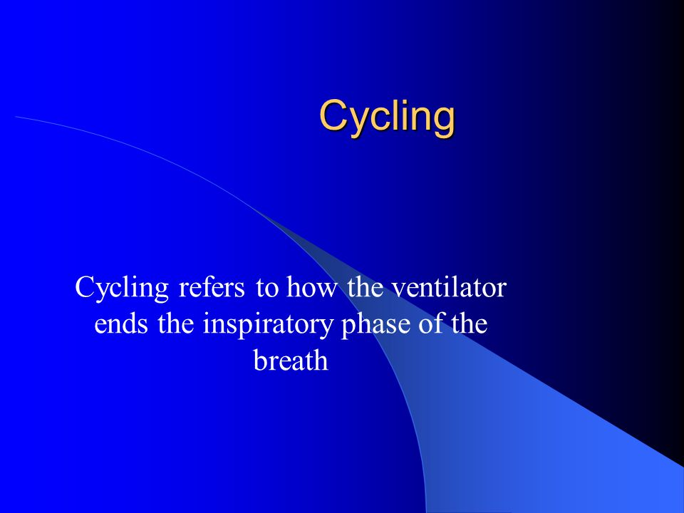 Cycling Cycling refers to how the ventilator ends the inspiratory phase of the breath