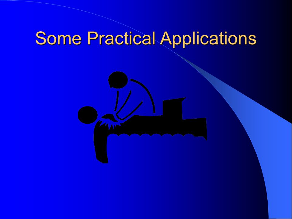 Some Practical Applications