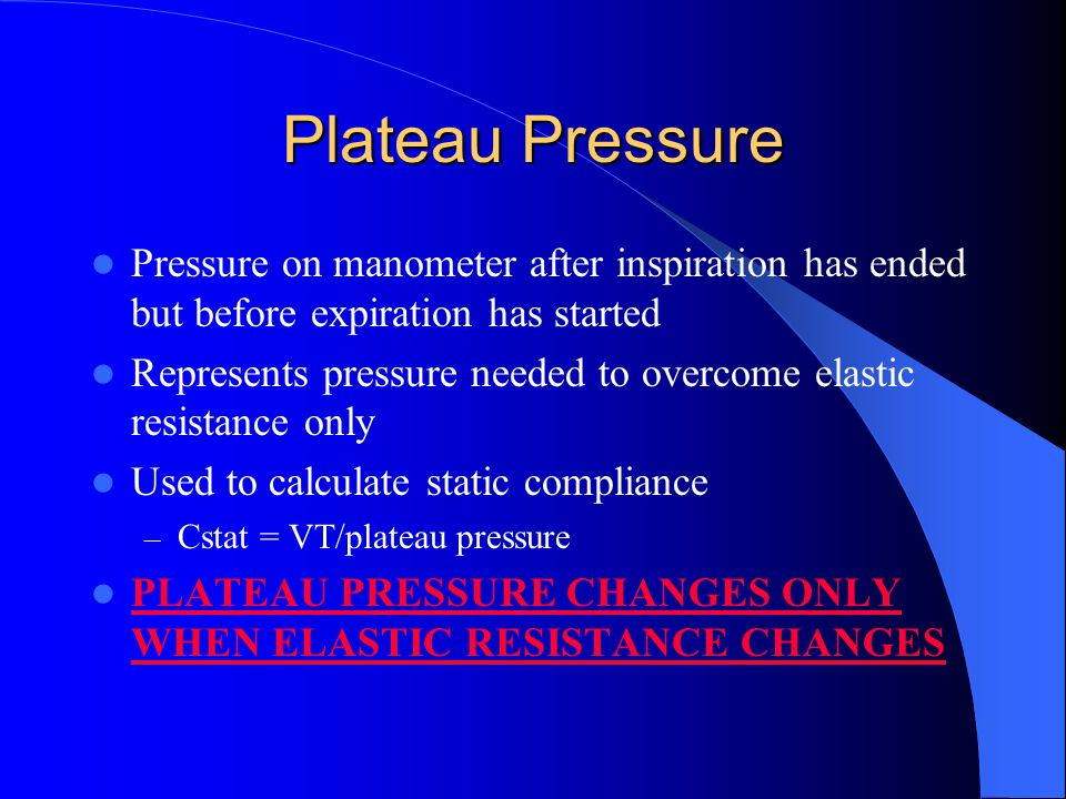 Plateau Pressure Pressure on manometer after inspiration has ended but before expiration has started.
