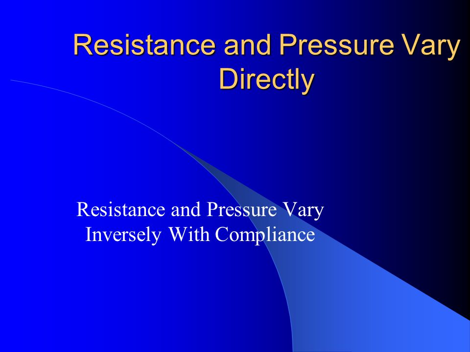 Resistance and Pressure Vary Directly