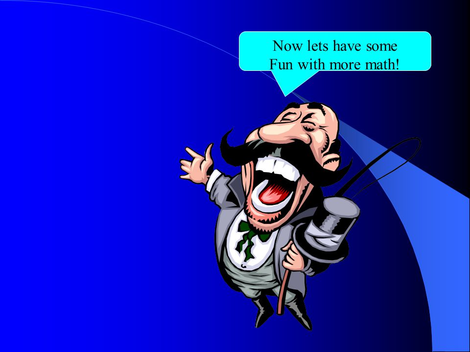 Now lets have some Fun with more math!