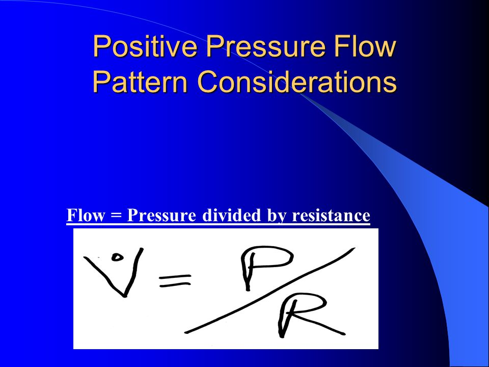 Positive Pressure Flow Pattern Considerations