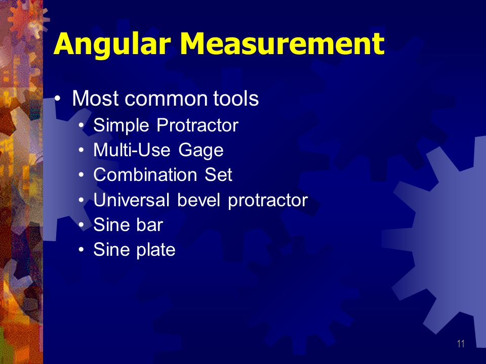 Angular Measurement Most common tools Simple Protractor Multi-Use Gage