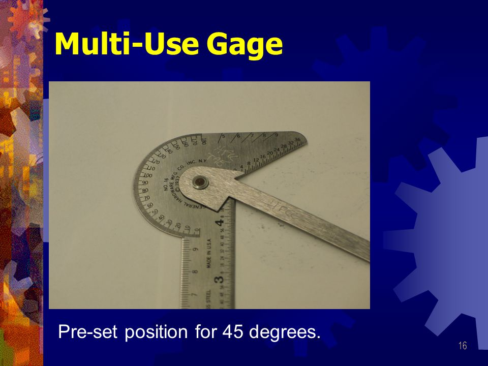 Multi-Use Gage Pre-set position for 45 degrees.