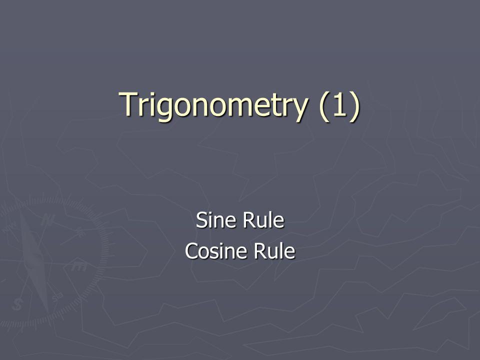 Trigonometry (1) Sine Rule Cosine Rule