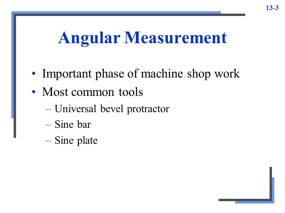 Angular Measurement Important phase of machine shop work
