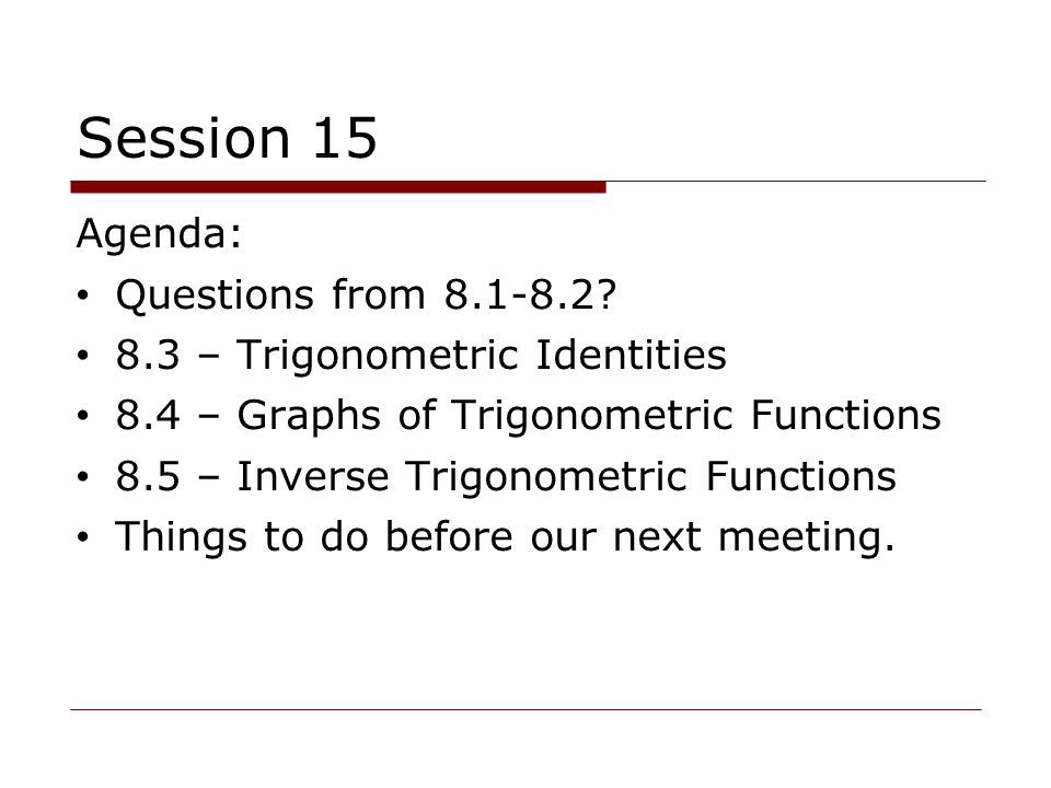 Session 15 Agenda: Questions from 8.1-8.2