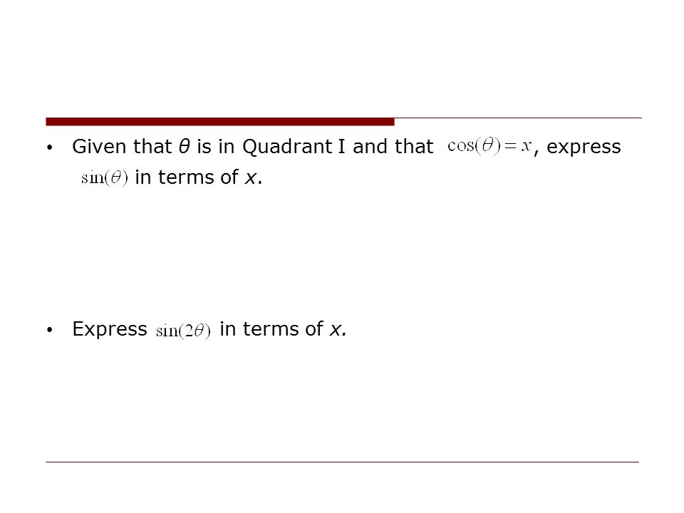 Given that θ is in Quadrant I and that , express