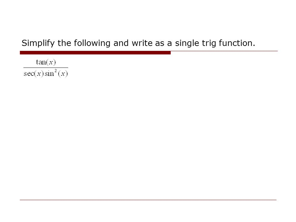 Simplify the following and write as a single trig function.