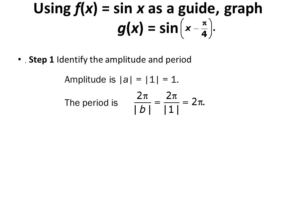 Using f(x) = sin x as a guide, graph g(x) = sin