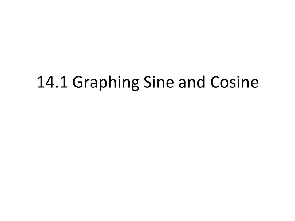14.1 Graphing Sine and Cosine