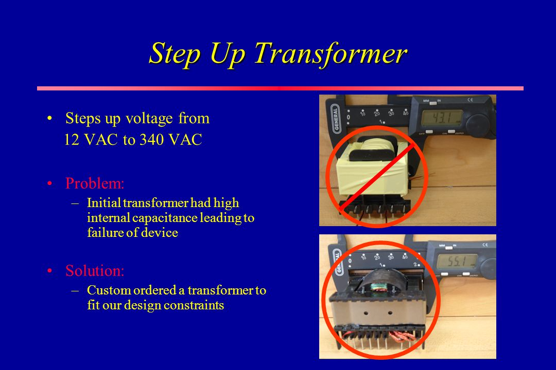 Step Up Transformer Steps up voltage from 12 VAC to 340 VAC Problem: