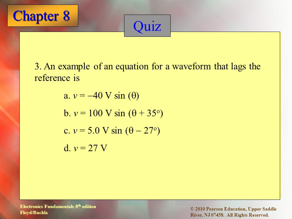 Quiz 3. An example of an equation for a waveform that lags the reference is. a. v = -40 V sin (q) b. v = 100 V sin (q + 35o)
