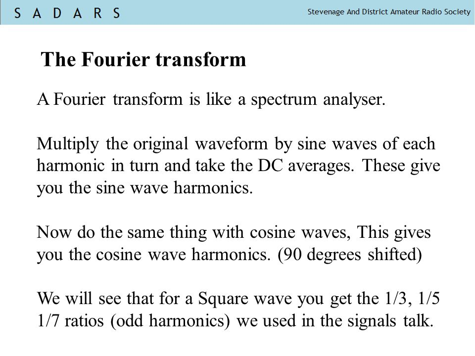 The Fourier transform A Fourier transform is like a spectrum analyser.