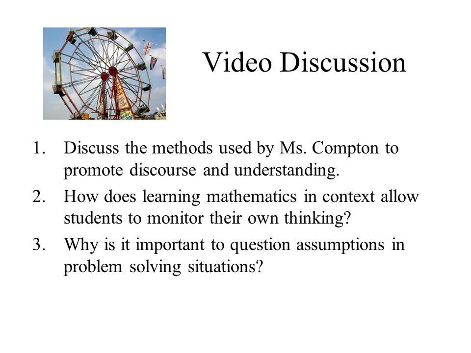 Video Discussion Discuss the methods used by Ms. Compton to promote discourse and understanding.
