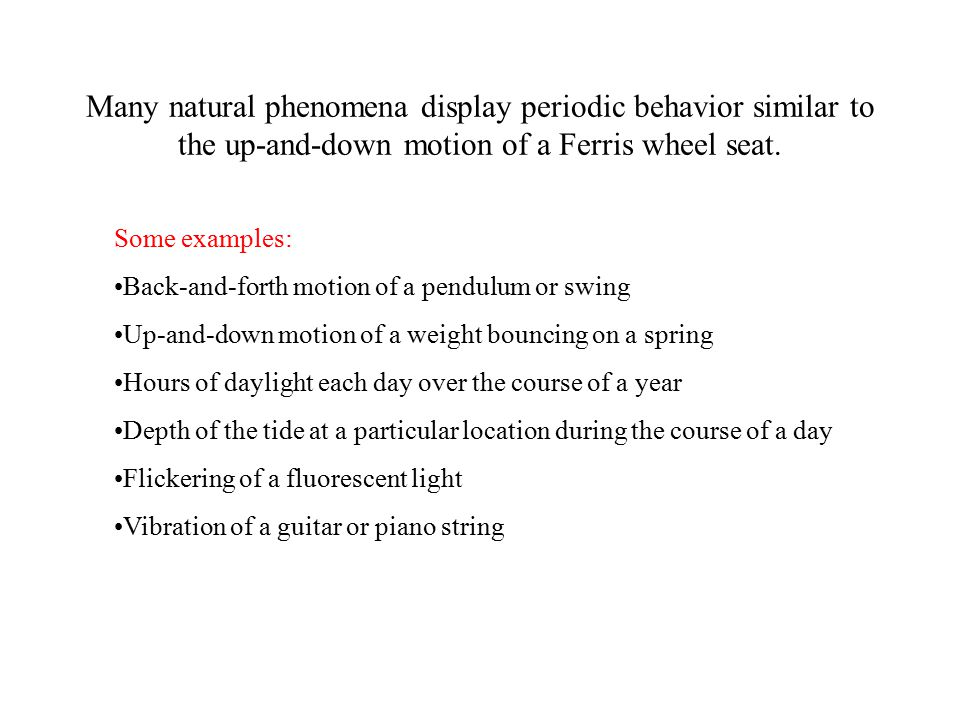 Many natural phenomena display periodic behavior similar to the up-and-down motion of a Ferris wheel seat.
