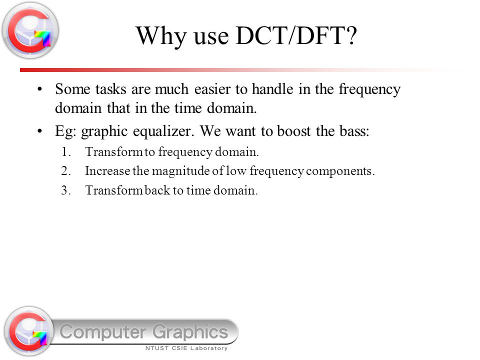 Why use DCT/DFT Some tasks are much easier to handle in the frequency domain that in the time domain.