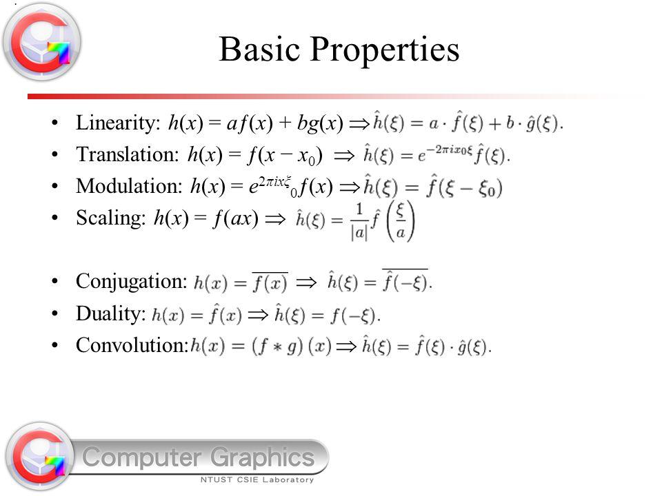 Basic Properties Linearity: h(x) = aƒ(x) + bg(x) 