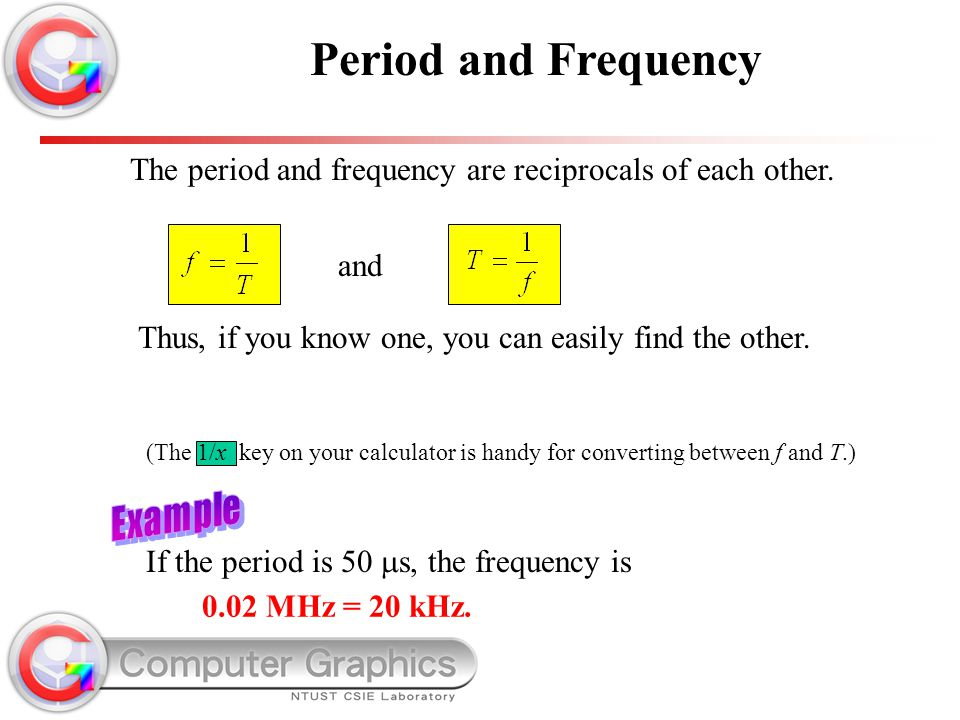 Period and Frequency The period and frequency are reciprocals of each other. and. Thus, if you know one, you can easily find the other.