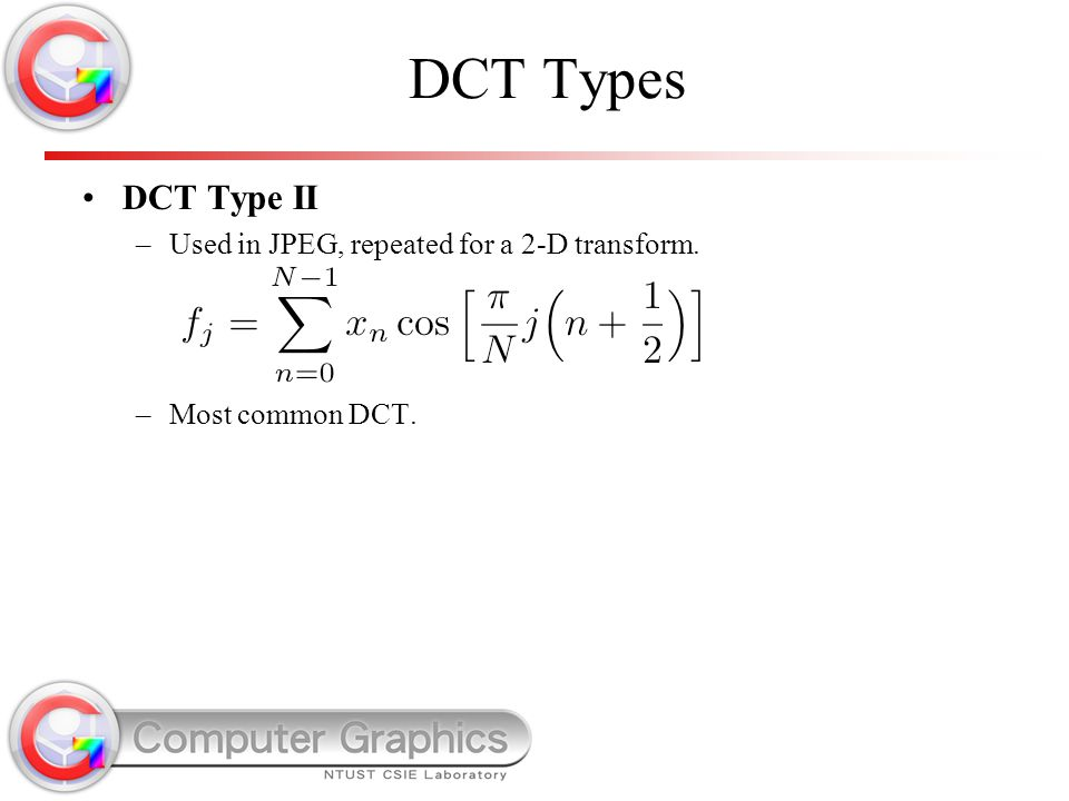 DCT Types DCT Type II Used in JPEG, repeated for a 2-D transform.