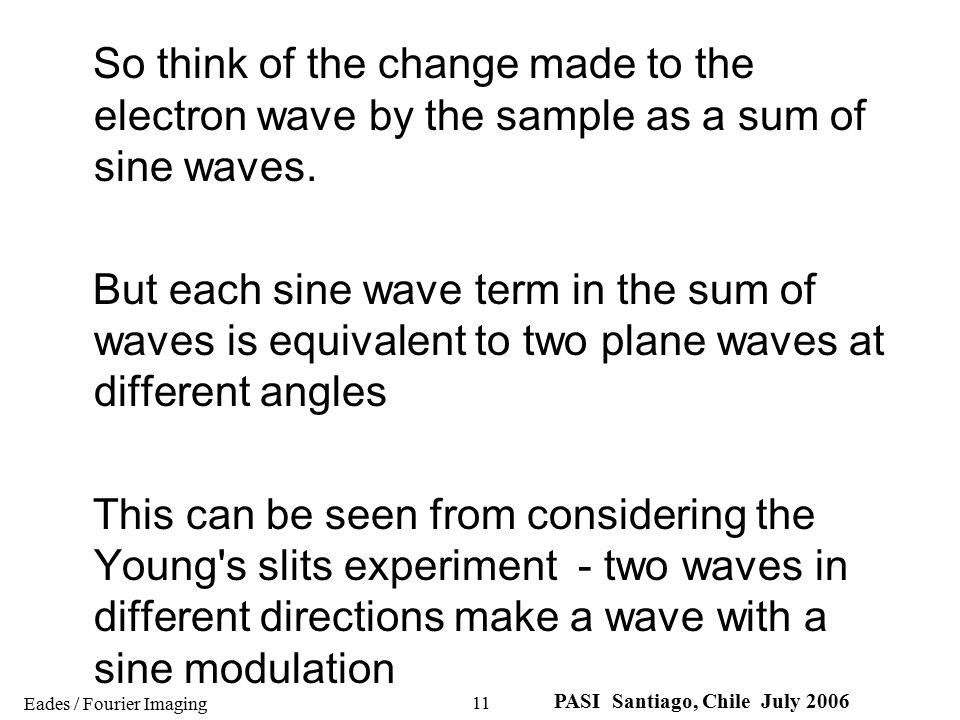 So think of the change made to the electron wave by the sample as a sum of sine waves.