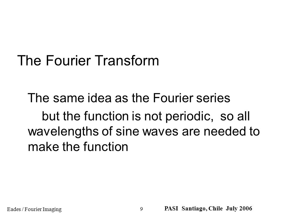The Fourier Transform The same idea as the Fourier series