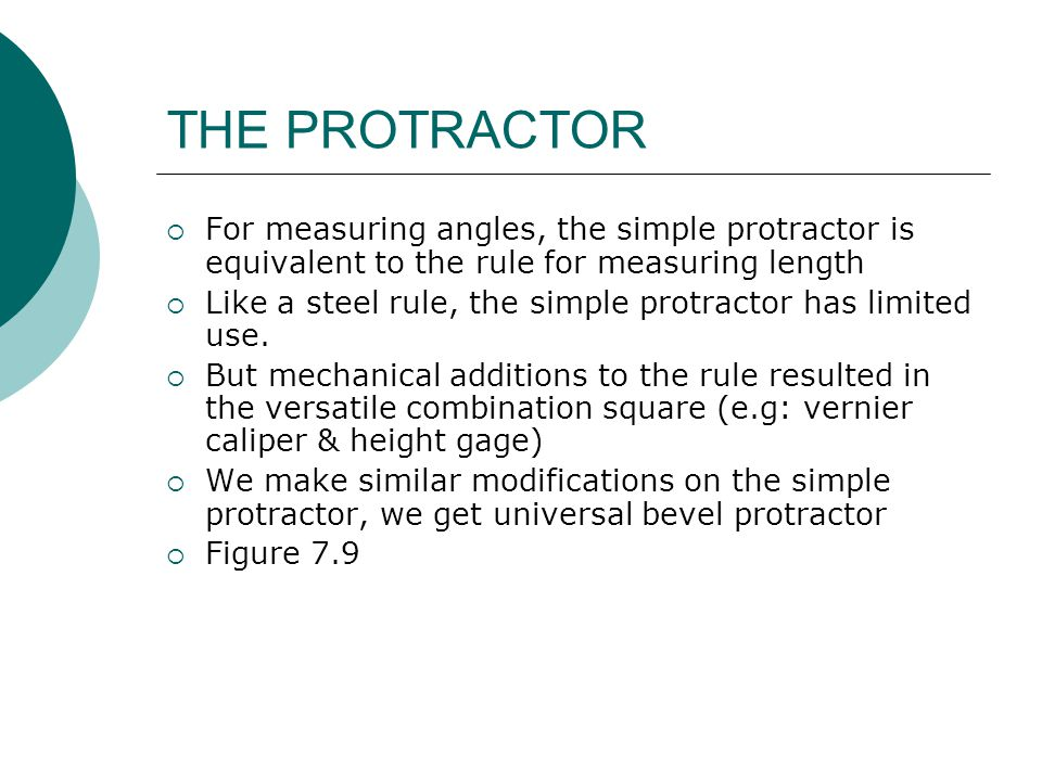 THE PROTRACTOR For measuring angles, the simple protractor is equivalent to the rule for measuring length.