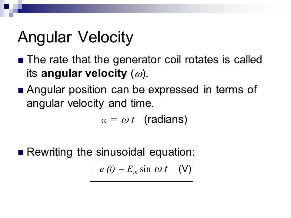 Angular Velocity The rate that the generator coil rotates is called its angular velocity ().