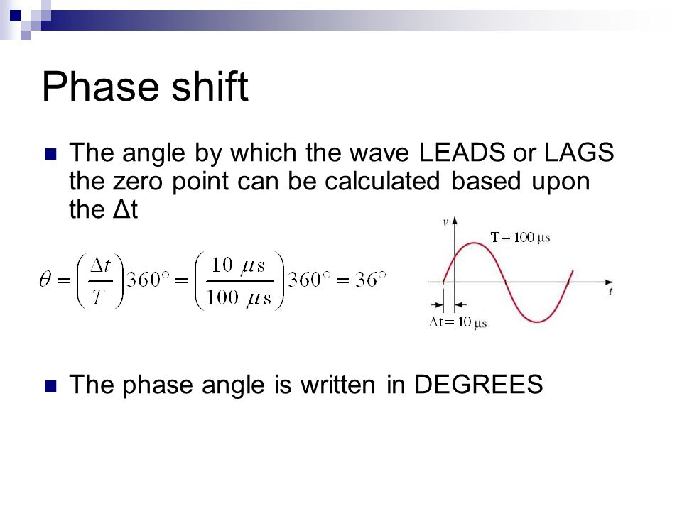 Phase shift The angle by which the wave LEADS or LAGS the zero point can be calculated based upon the Δt.