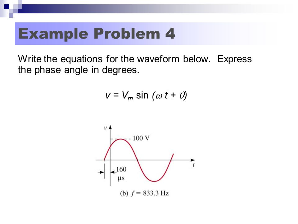 Example Problem 4 Write the equations for the waveform below.