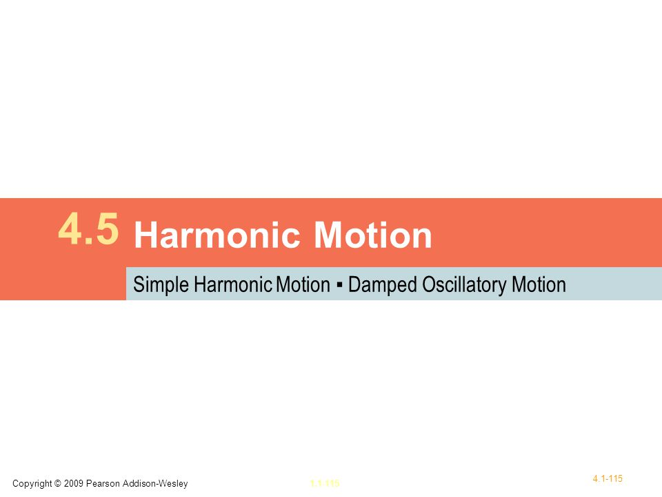 4.5 Harmonic Motion Simple Harmonic Motion ▪ Damped Oscillatory Motion