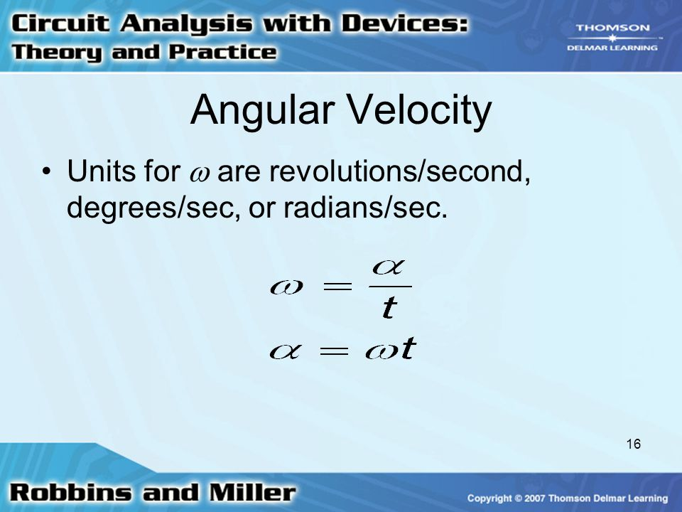 Angular Velocity Units for  are revolutions/second, degrees/sec, or radians/sec.