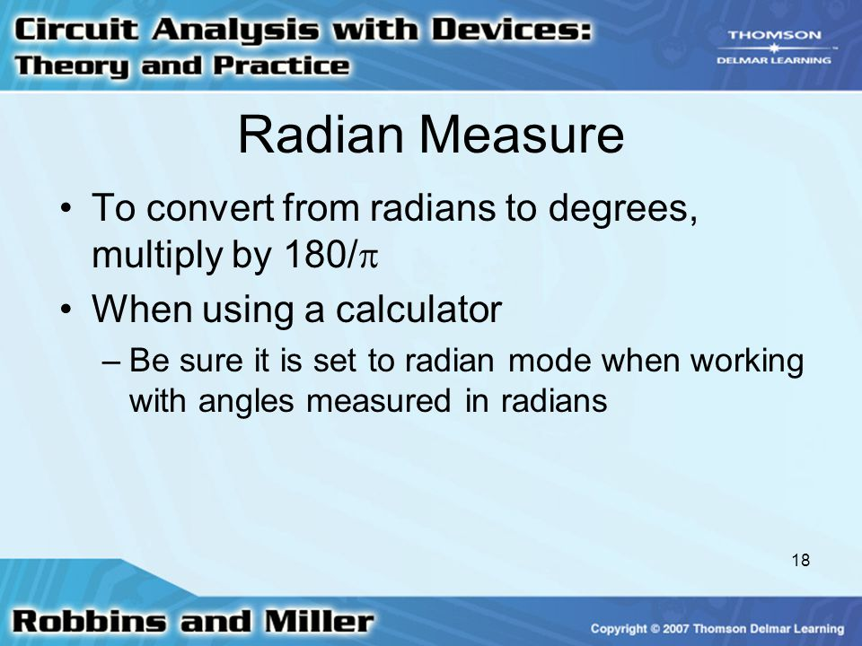 Radian Measure To convert from radians to degrees, multiply by 180/