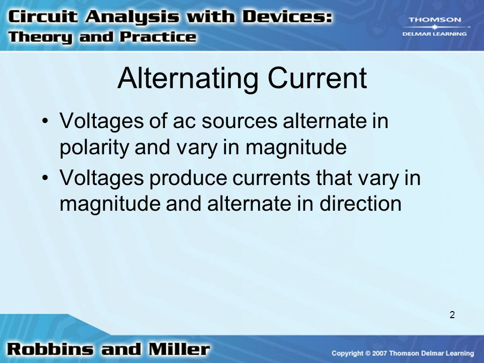 Alternating Current Voltages of ac sources alternate in polarity and vary in magnitude.