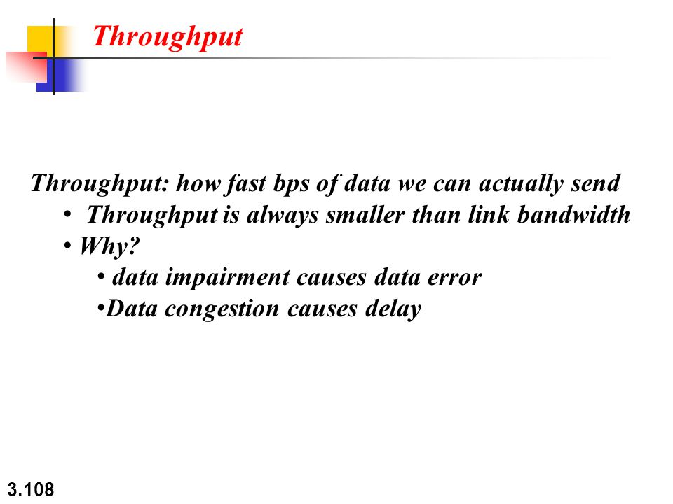 Throughput Throughput: how fast bps of data we can actually send