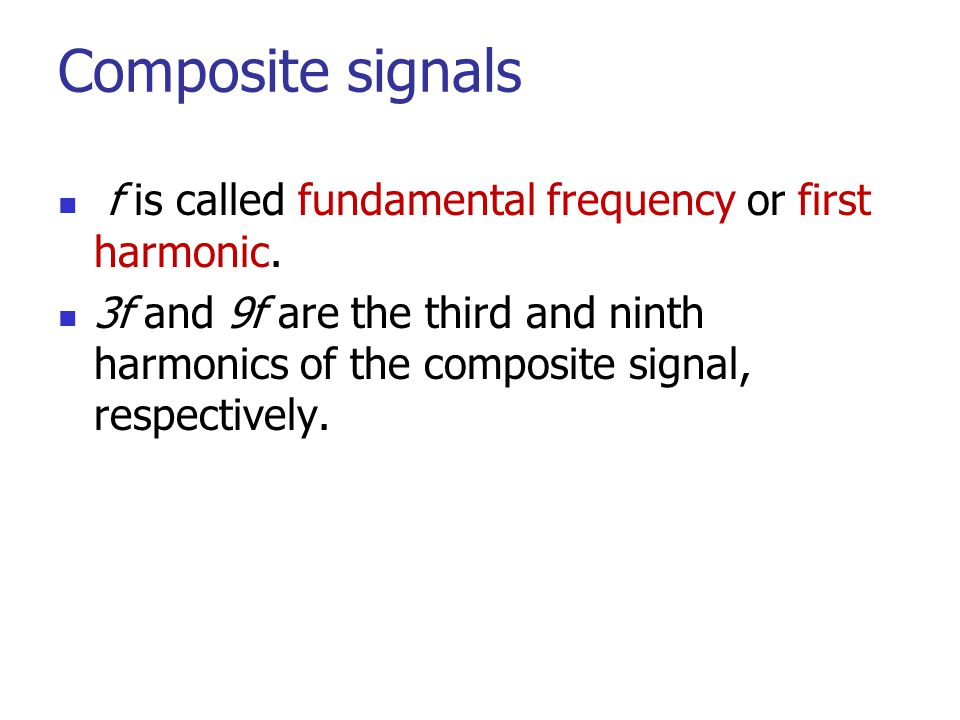 Composite signals f is called fundamental frequency or first harmonic.