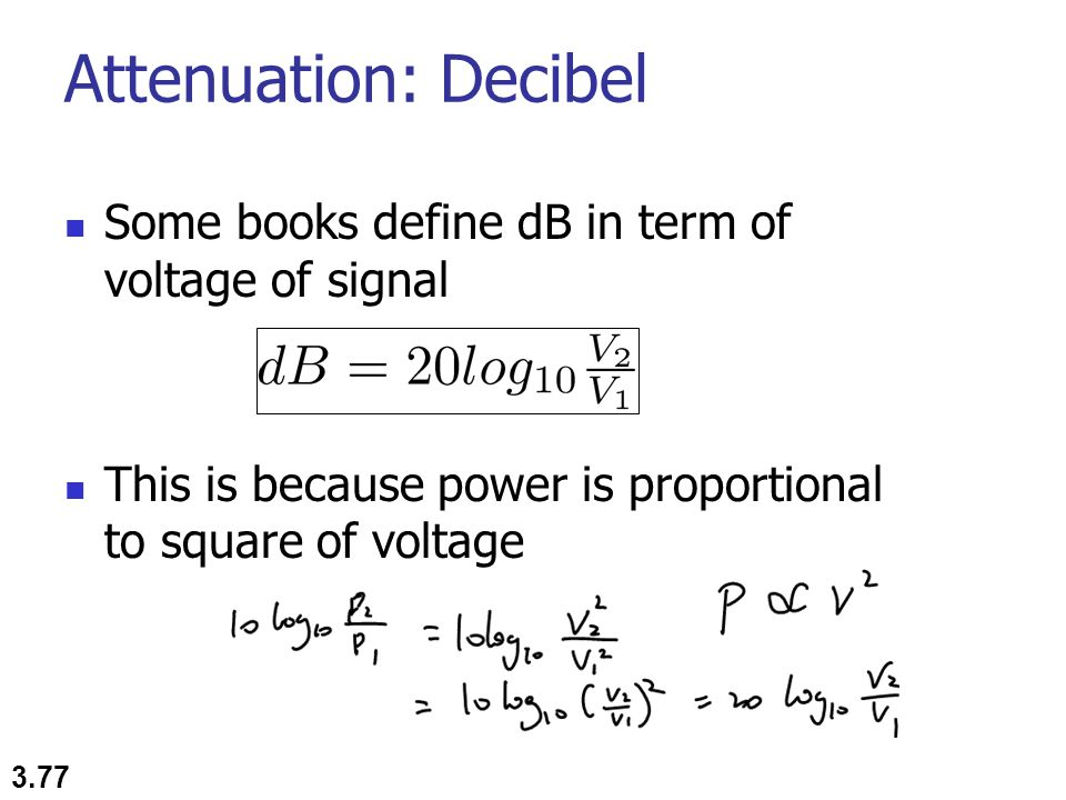 Attenuation: Decibel Some books define dB in term of voltage of signal