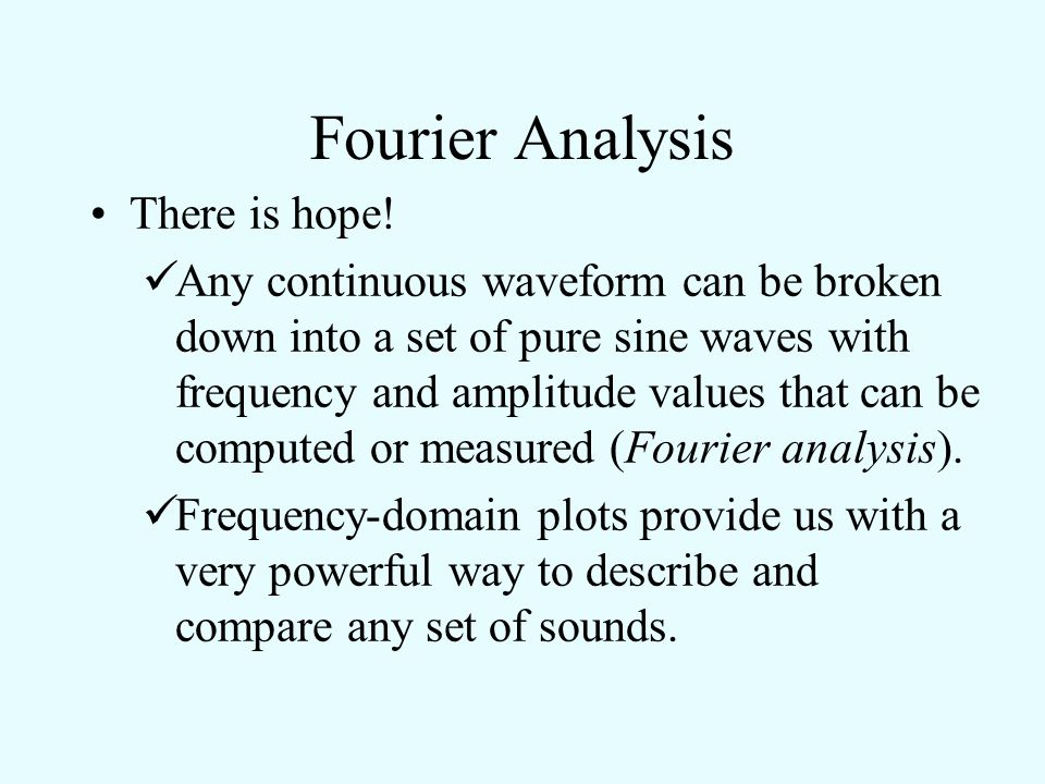 Fourier Analysis There is hope!