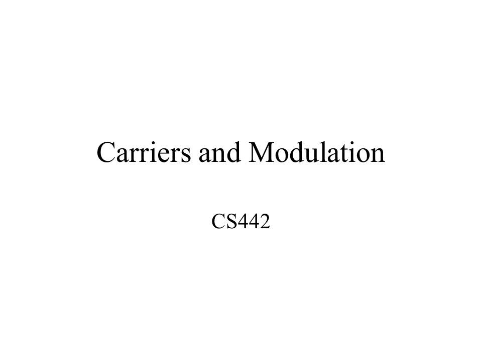 Carriers and Modulation