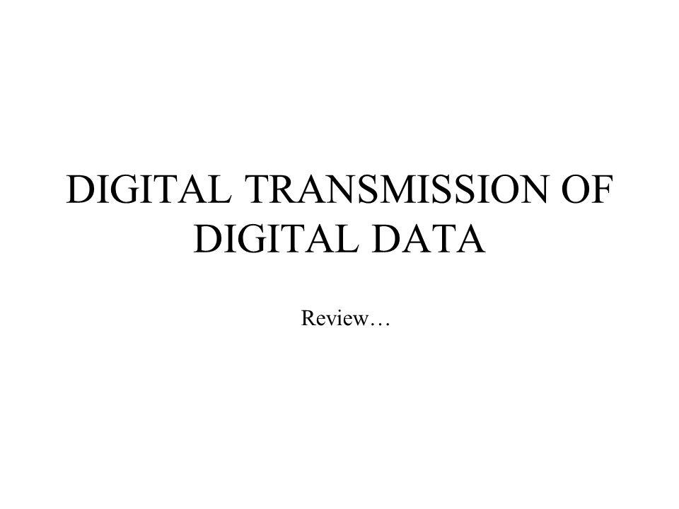 DIGITAL TRANSMISSION OF DIGITAL DATA