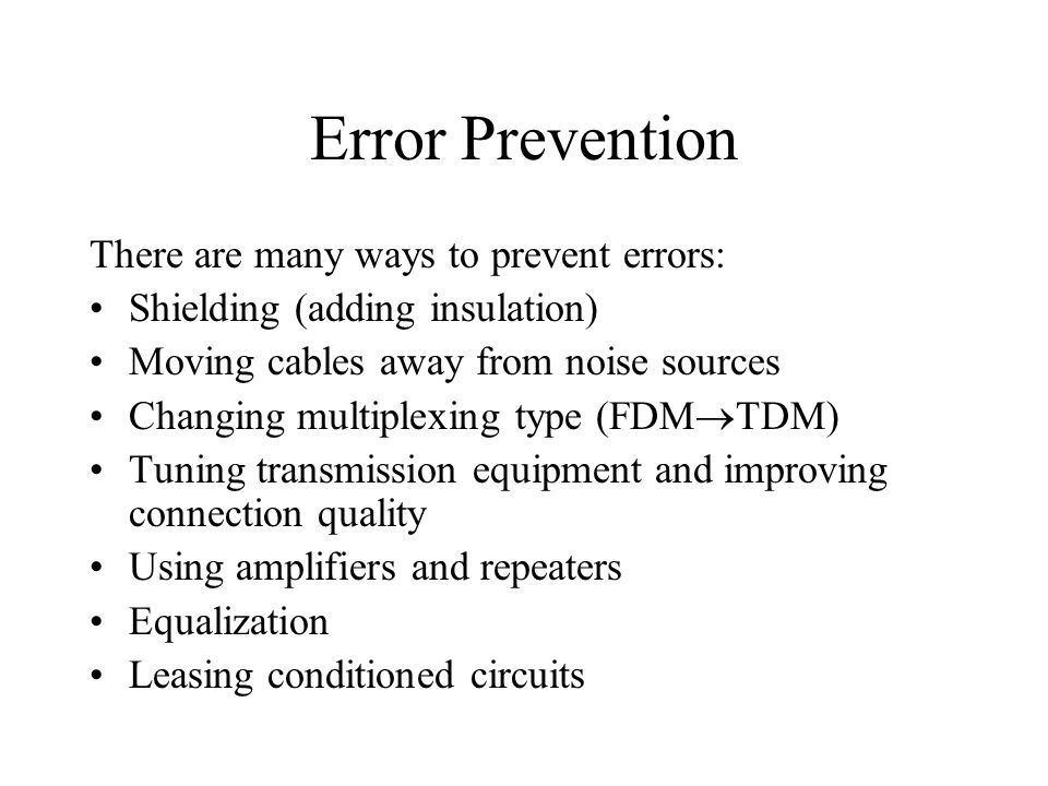 Error Prevention There are many ways to prevent errors: