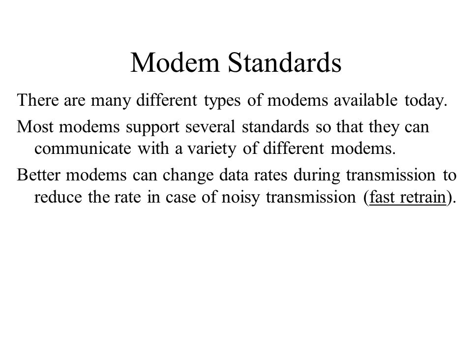 Modem Standards There are many different types of modems available today.