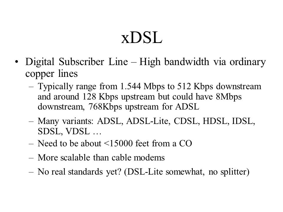 xDSL Digital Subscriber Line – High bandwidth via ordinary copper lines.