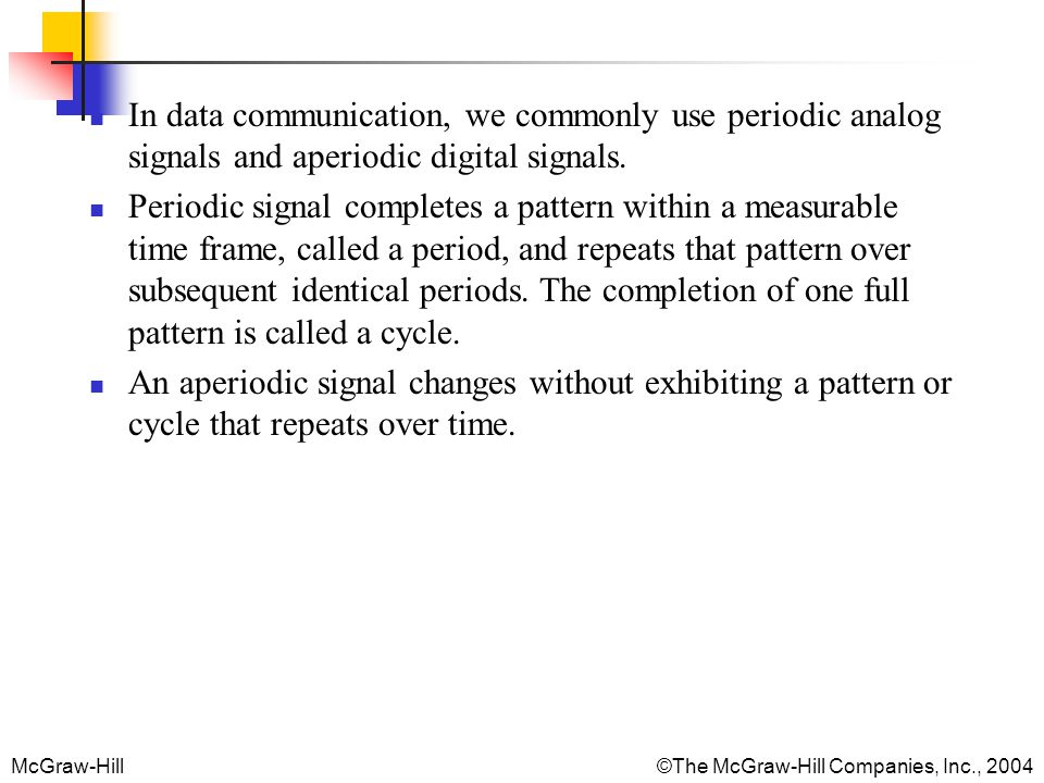 In data communication, we commonly use periodic analog signals and aperiodic digital signals.