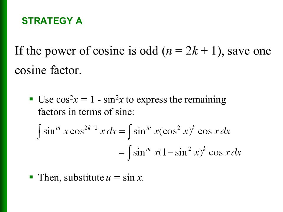 If the power of cosine is odd (n = 2k + 1), save one cosine factor.