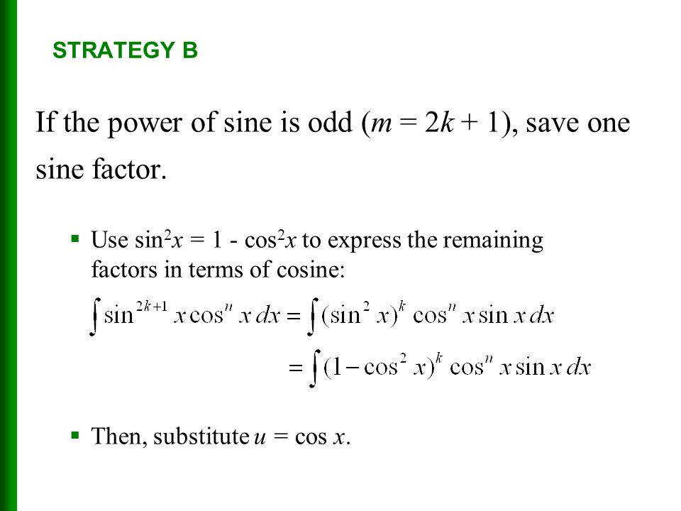 If the power of sine is odd (m = 2k + 1), save one sine factor.