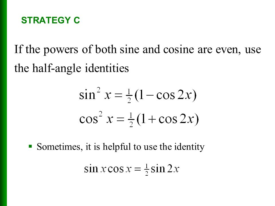 STRATEGY C If the powers of both sine and cosine are even, use the half-angle identities.