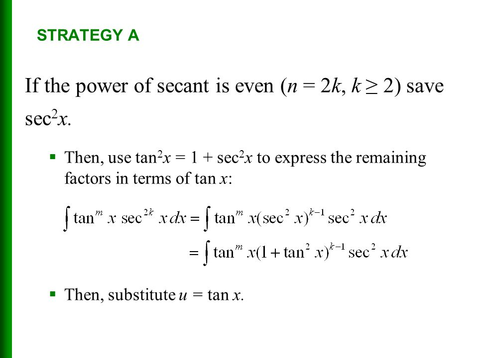 If the power of secant is even (n = 2k, k ≥ 2) save sec2x.